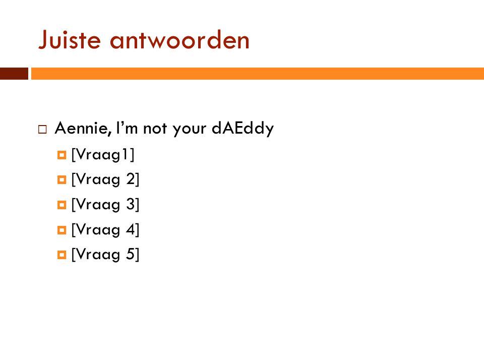 Juiste antwoorden Aennie, I'm not your dAEddy [Vraag1] [Vraag 2]